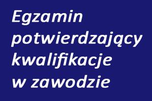 Terminy egzaminów potwierdzający kwalifikacje w zawodzie w sesji zima 2021